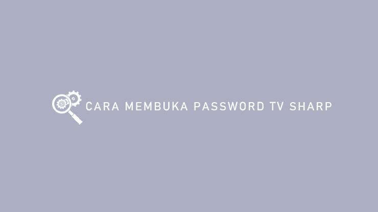 Cara Membuka Password TV Sharp