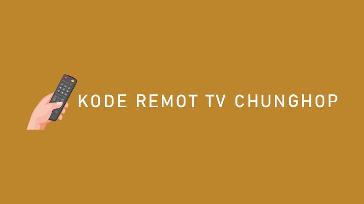Kumpulan Kode Remot Chunghop dan Cara Setting