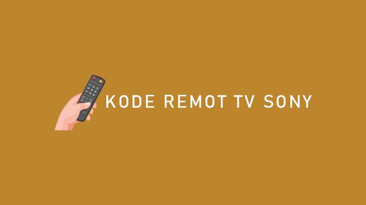 Kumpulan Kode Remot TV Sony Terlengkap Cara Setting