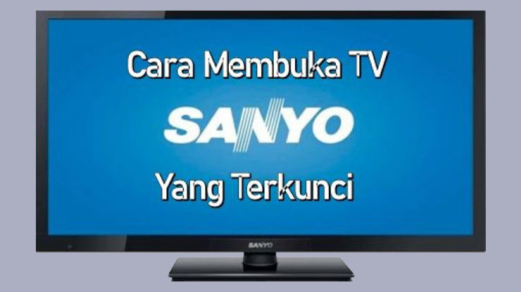 Solusi TV Sanyo Terkunci