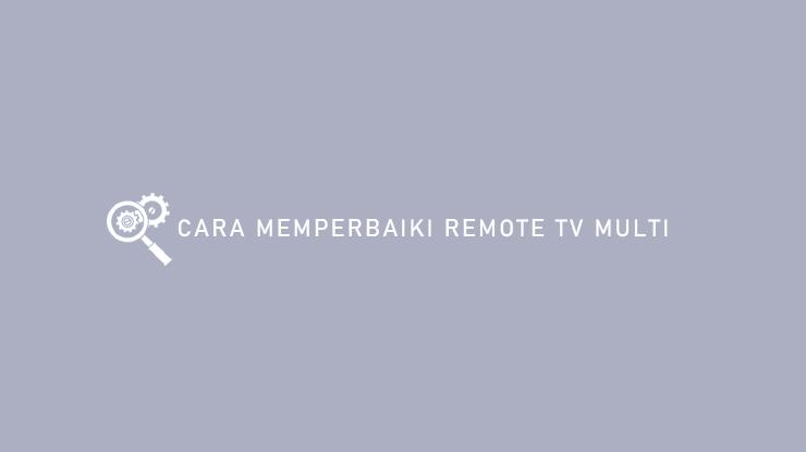 CARA MEMPERBAIKI REMOTE TV MULTI