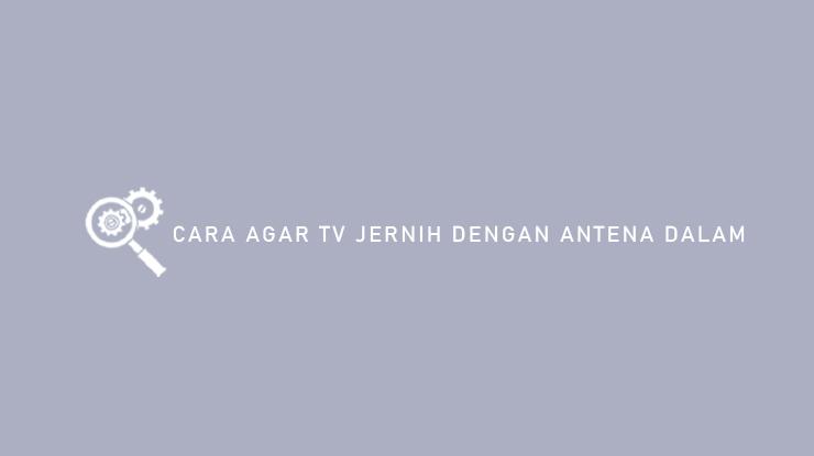 Cara Agar TV Jernih Dengan Antena Dalam