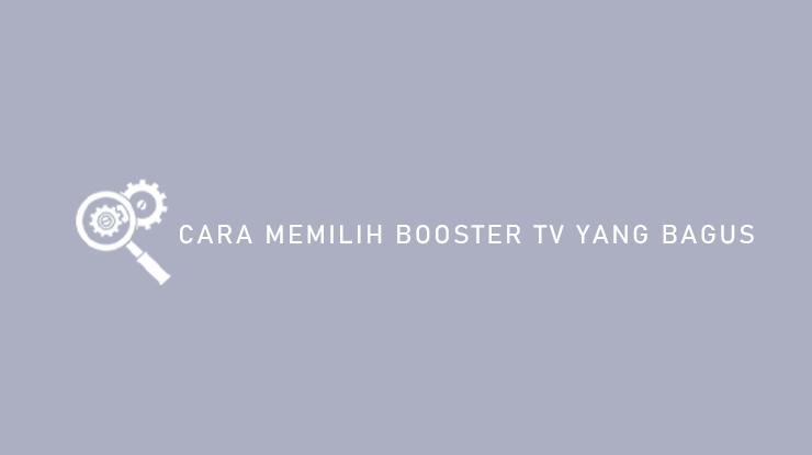 Cara Memilih Booster TV Yang Bagus