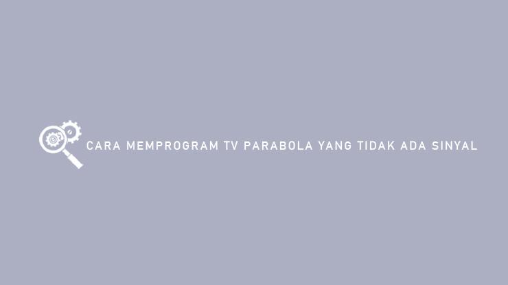 Cara Memprogram TV Parabola Yang Tidak Ada Sinyal