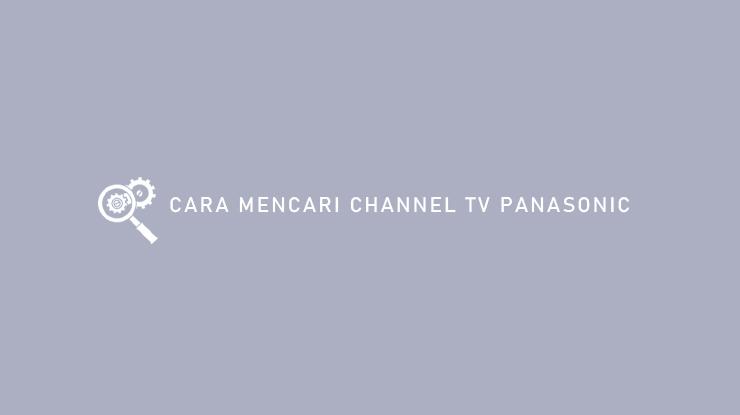 Cara Mencari Channel TV Panasonic