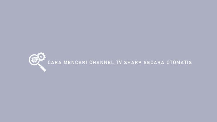 Cara Mencari Channel TV Sharp Secara Otomatis