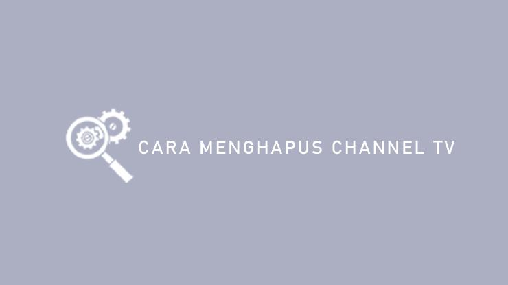 Cara Menghapus Channel TV