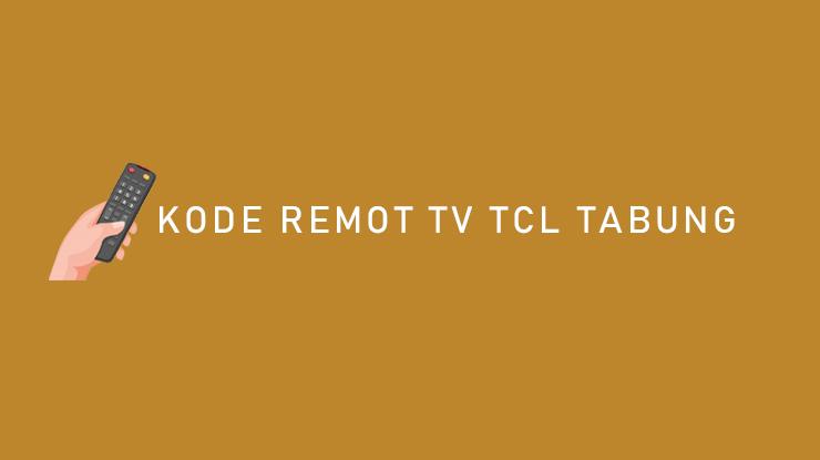 KODE REMOT TV TCL TABUNG