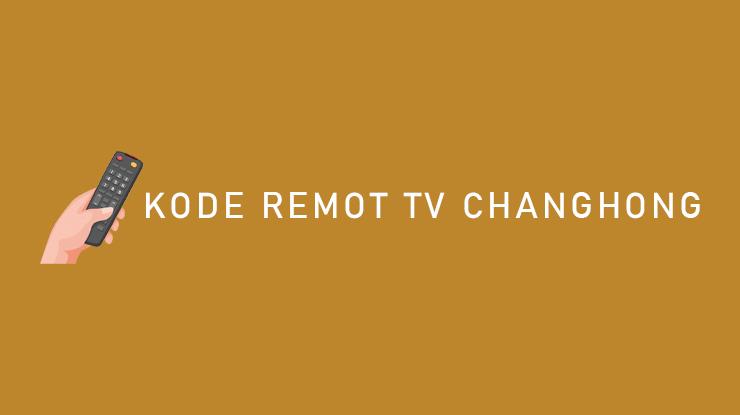 Kode Remot TV Changhong