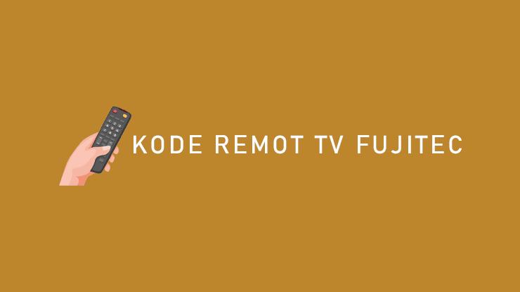 Kode Remot TV Fujitec Semua Tipe