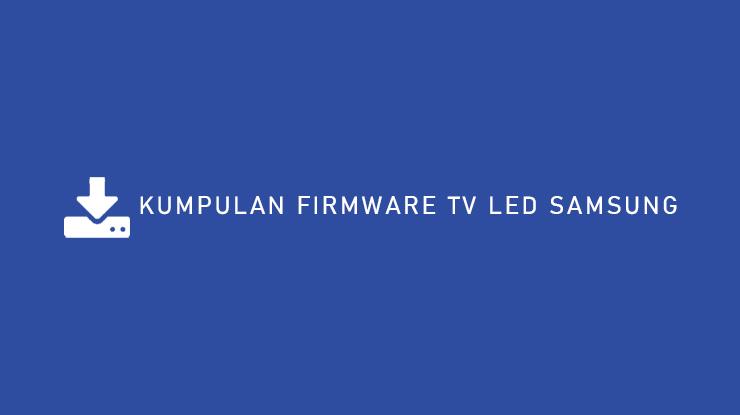Kumpulan Firmware TV LED Samsung Terlengkap Semua Tipe