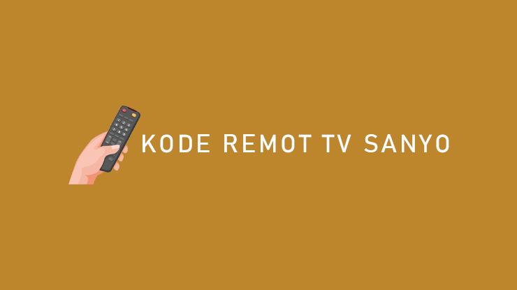 Kumpulan Kode Remot TV Sanyo Tabung LED LCD dan Cara Setting
