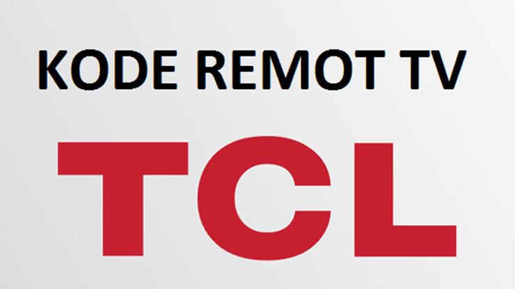 Kumpulan Kode Remot TV TCL Lengkap