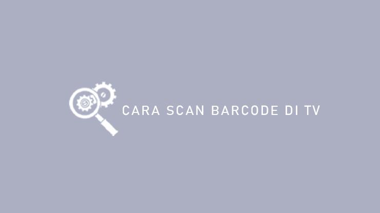 Cara Scan Barcode Di TV