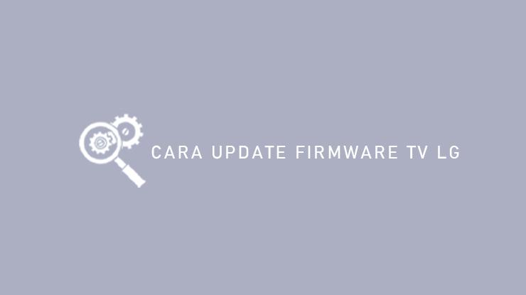 Cara Update Firmware TV LG
