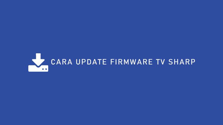 Cara Update Firmware TV Sharp