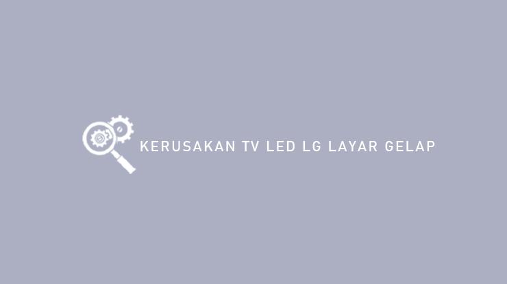 Kerusakan TV LED LG Layar Gelap