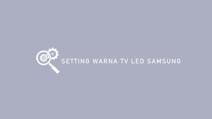Setting Warna TV LED Samsung