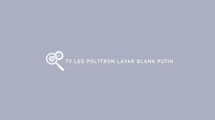 TV LED Polytron Layar Blank Putih