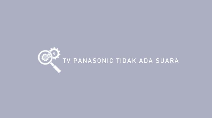 TV Panasonic Tidak Ada Suara