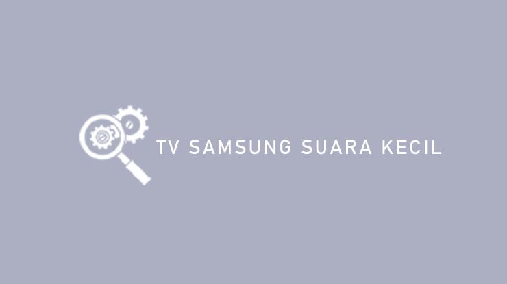 TV Samsung Suara Kecil