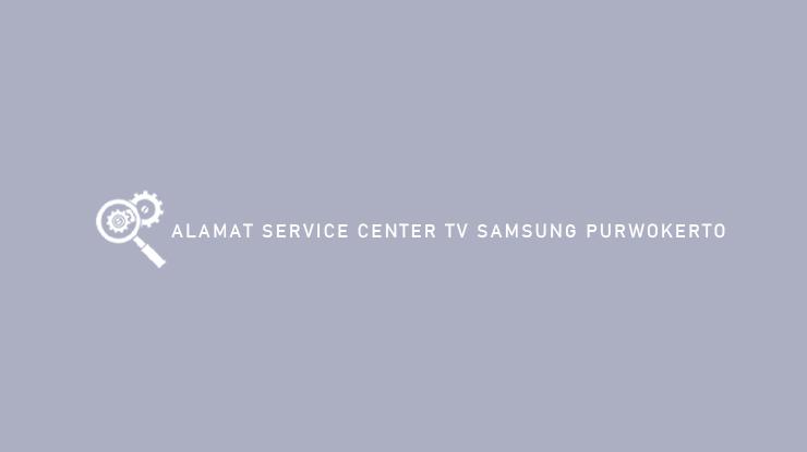 Alamat Service Center TV Samsung Purwokerto