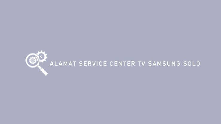 Alamat Service Center TV Samsung Solo