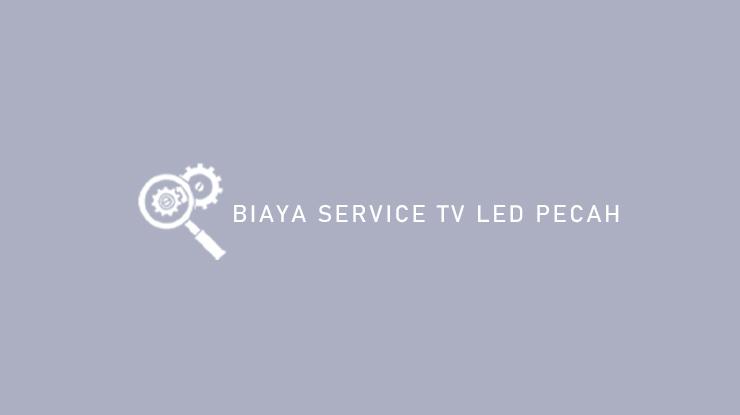 Biaya Service TV LED Pecah