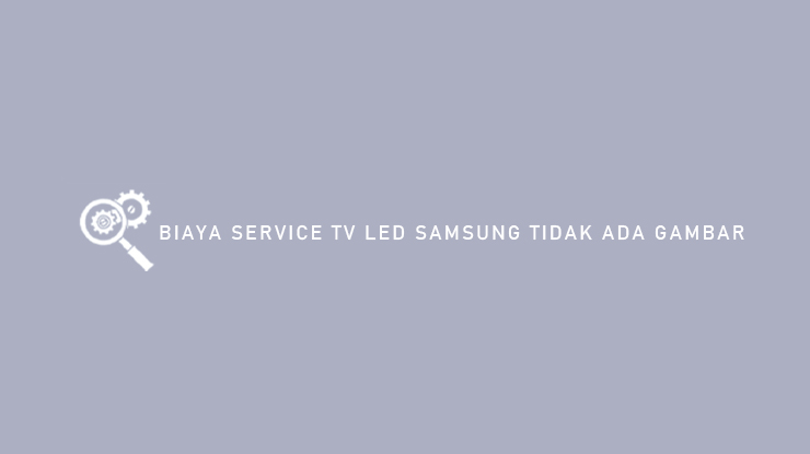 Biaya Service TV LED Samsung Tidak Ada Gambar