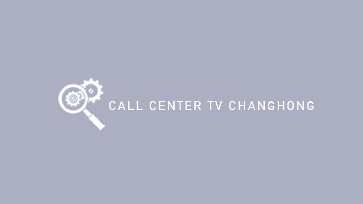 Call Center TV Changhong