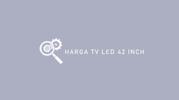 Harga TV LED 42 Inch