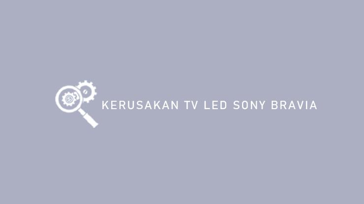 Kerusakan TV LED Sony Bravia