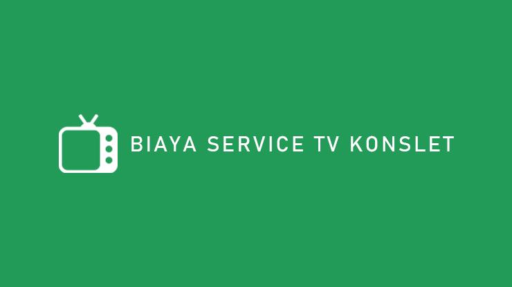 Biaya Service TV Konslet