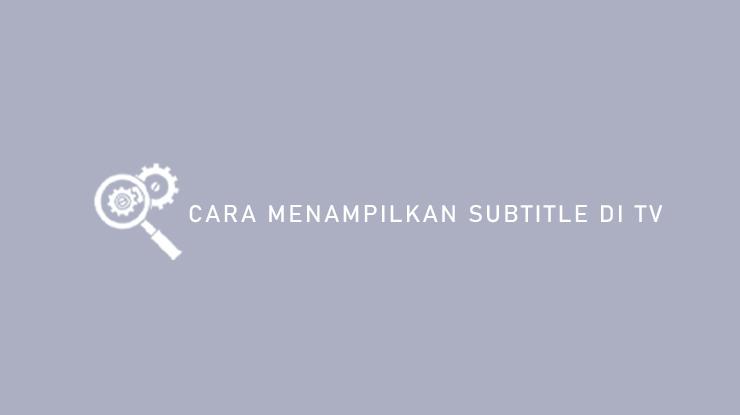Cara Menampilkan Subtitle di TV