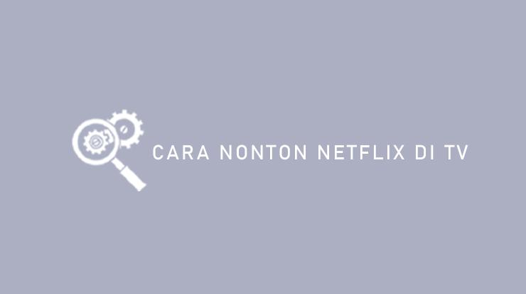 Cara Nonton Netflix di TV