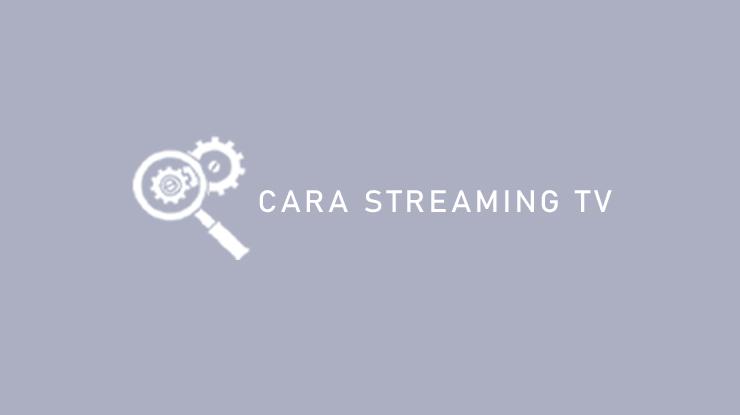 Cara Streaming TV
