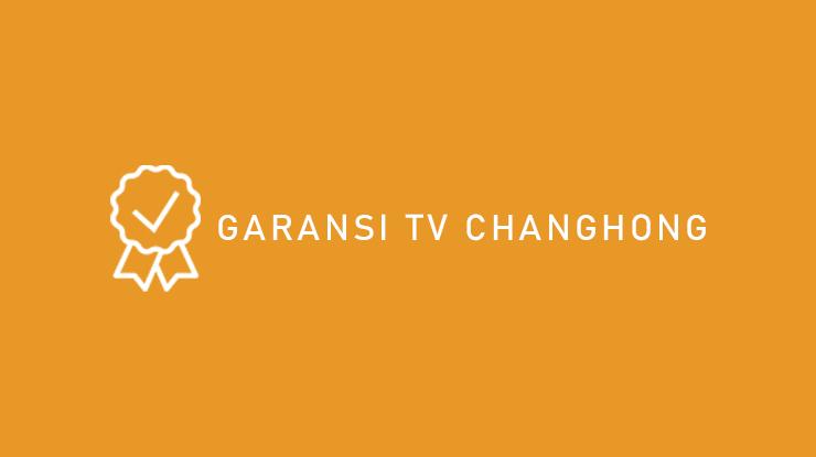 Garansi TV Changhong