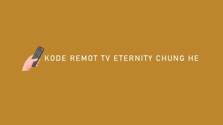 Kode Remot TV Eternity Chung He