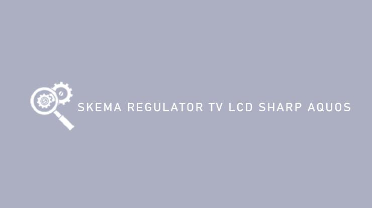Skema Regulator TV LCD Sharp Aquos