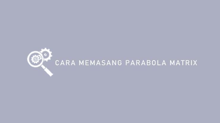 Cara Memasang Parabola Matrix