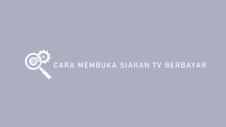 Cara Membuka Siaran TV Berbayar