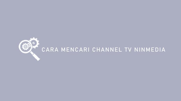 Cara Mencari Channel TV Ninmedia
