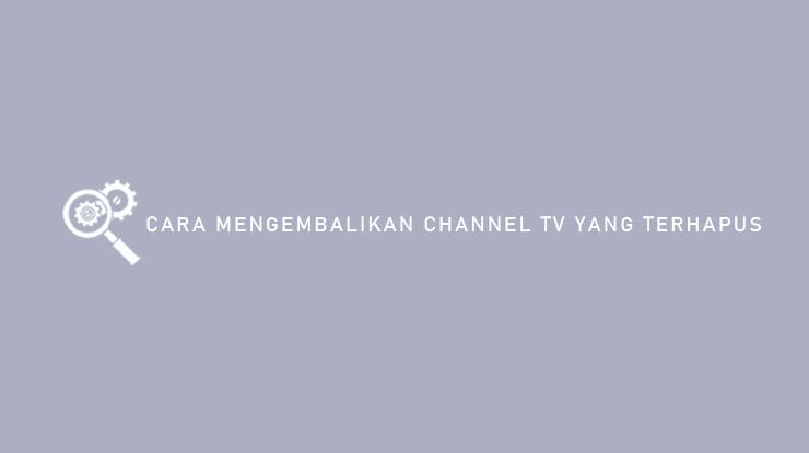 Cara Mengembalikan Channel TV Yang Terhapus