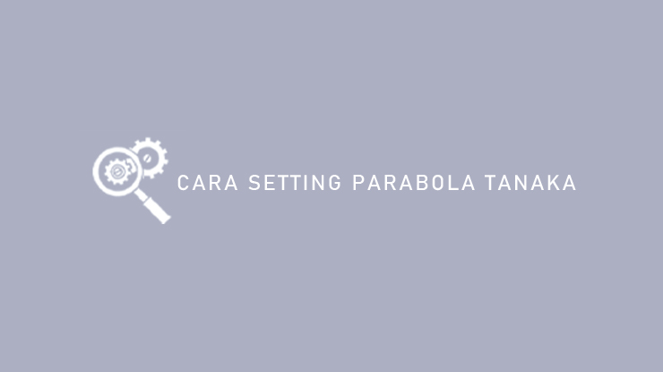 Cara Setting Parabola Tanaka