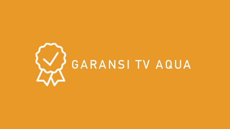 Garansi TV Aqua