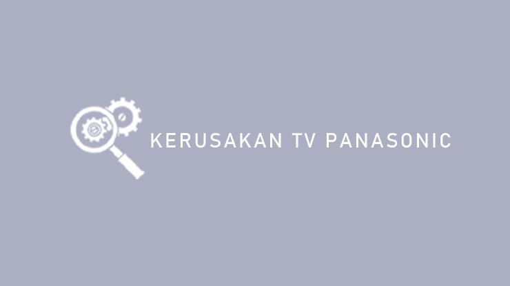 Kerusakan TV Panasonic