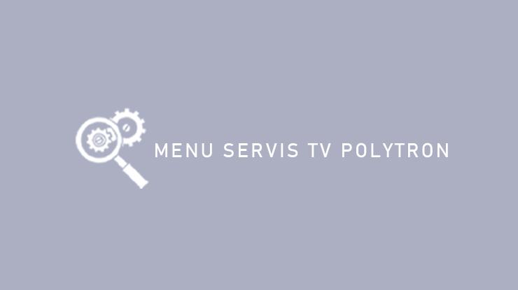 Menu Servis TV Polytron