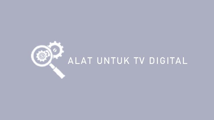 Alat Untuk TV Digital