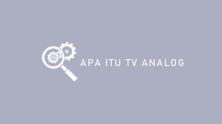 Apa Itu TV Analog