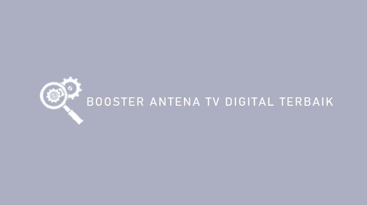 Booster Antena TV Digital Terbaik